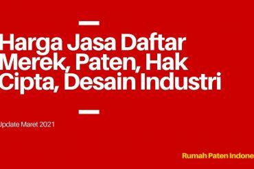 Harga Jasa Daftar Merek, Paten, Hak Cipta, Desain Industri Maret 2021